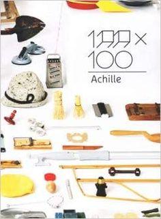 100x100 Achille: Amazon.it: Alessi, C., Dardi, D., Castiglioni, G.: Libri
