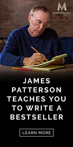 James Patterson Teaches You To Writer A Bestseller. Learn More. More writing tips.