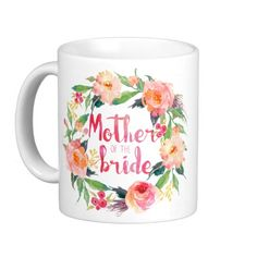 Floral Watercolor Wreath Mother Of The Bride Coffee Mug @zazzle #junkydotcom Sept 2016