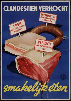 Clandestinely sold. Sausage in dirty intestines. Bacon infected with trichinae. Flesh of tuberculous cattle.  Anti-black market poster from the Netherlands, 1930s and '40s [WWII]