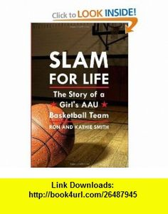 Slam for Life The Story of a Girls AAU Basketball Team (9781434983626) Ron Smith, Kathie Smith , ISBN-10: 1434983625  , ISBN-13: 978-1434983626 ,  , tutorials , pdf , ebook , torrent , downloads , rapidshare , filesonic , hotfile , megaupload , fileserve