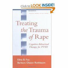 Treating the Trauma of Rape: Cognitive-Behavioral Therapy for PTSD: Edna B. Foa PhD, Barbara Olasov Rothbaum PhD ABPP, Edna B. Foa: 97815723...