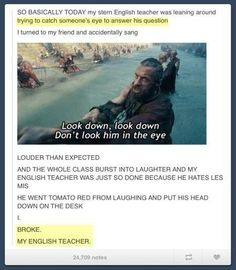 Haha *the big problem i see here is that the English teacher hates Les Mis...
