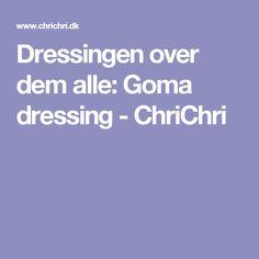 Dressingen over dem alle: Goma dressing - ChriChri