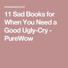 11 Sad Books for When You Need a Good Ugly-Cry - PureWow