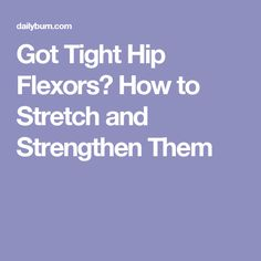 Got Tight Hip Flexors? How to Stretch and Strengthen Them