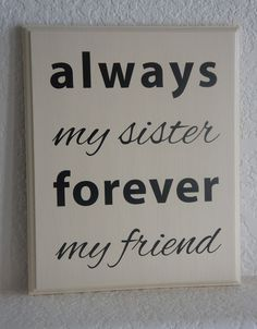 Sister Plaque sign - Always my sister forever my friend - Solid Wood Plaque sign