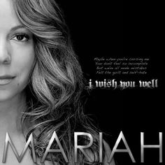 """""""Maybe when you're cursing me You don't feel so incomplete But we've all made mistakes Felt the guilt and self-hate I WISH YOU WELL"""" Mariah Carey"""