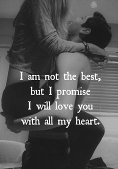 I Am Not The Best, But I Promise I Will Love You With All My Heart - Love Quotes
