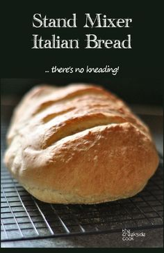 Easy, no fuss - and NO kneading! Stand Mixer Italian Bread on The Creekside Cook