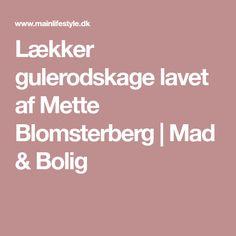 Lækker gulerodskage lavet af Mette Blomsterberg | Mad & Bolig