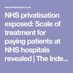 NHS privatisation exposed: Scale of treatment for paying patients at NHS hospitals revealed | The Independent