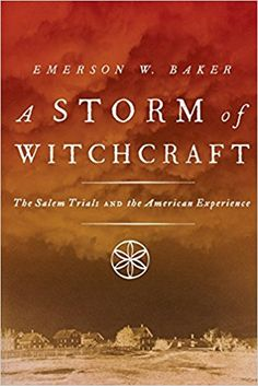 Read Emerson W. Baker's book A Storm of Witchcraft: The Salem Trials and the American Experience (Pivotal Moments in American History). Published on by Oxford University Press. New Books, Good Books, Books To Read, Salem Witch Trials, Thing 1, History Books, Emerson, The Book, Nonfiction