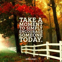 My goal is to encourage at least one person a day.... Join me:)