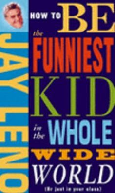 How to be the funniest kid in the whole wide world (or just in your class) / Jay Leno