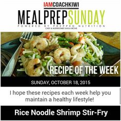 MEAL PREP SUNDAY  RECIPE OF THE WEEK ____________________________________ RICE NOODLES & SHRIMP STIR FRY  INGREDIENTS 1/2 cup rice noodles 5-7 oz of Shrimp 1/2 cup vegetable mix (oriental) or vegetables of your choice 2-3 tablespoons of Asian/Oriental sauce  DIRECTIONS  1. Bring noodles to a boil (10-15mins)  Shock with cold water  Drain 2. Sauté mixed vegetables  When half way cooked add in your shrimp.  Season with seasoning of your choice. 3. Plate your noodles add your shrimp and veggies…