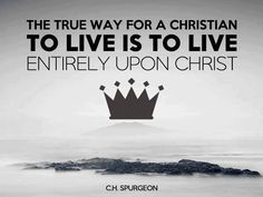 To live is to live entirely upon Christ...More at http://ibibleverses.com