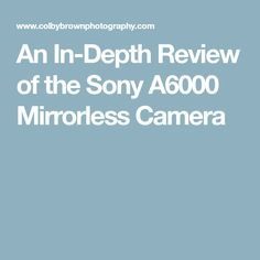 An In-Depth Review of the Sony A6000 Mirrorless Camera