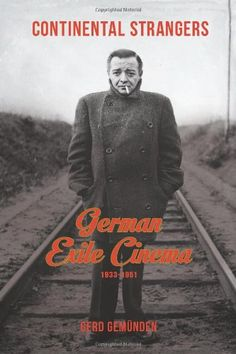 Continental Strangers: German Exile Cinema, 1933-1951 (Fi...