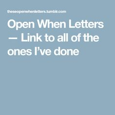 Open When Letters — Link to all of the ones I've done
