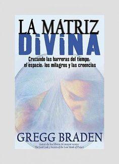 La Matriz Divina/ The Divine Matrix: Cruzando Las Barreras Del Tiempo, El Espacio, Los Milagros Y Las Creencias/ ...