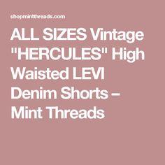 "ALL SIZES Vintage ""HERCULES"" High Waisted LEVI Denim Shorts – Mint Threads"