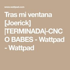 Tras mi ventana [Joerick]  TERMINADA -CNCO BABES - Wattpad - Wattpad