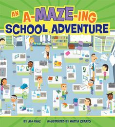 An A-MAZE-ing School Adventure by Jill Kalz. For ages 4-8. There's only one way out. Will you find it? Or will you get lost in the lunchroom? Jumbled in the gym? Muddled in the media center? Get ready for an A-MAZE-ing Adventure through school!