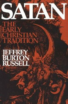 """Satan: The Early Christian Tradition"" - Jeffrey Burton Russell"