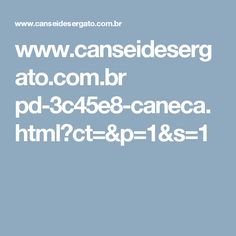 www.canseidesergato.com.br pd-3c45e8-caneca.html?ct=&p=1&s=1