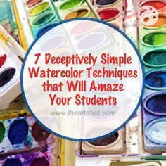 7 Deceptively Simple Watercolor Techniques that Will Amaze Your Students