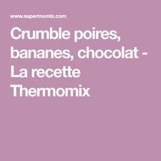 Crumble poires, bananes, chocolat - La recette Thermomix