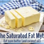 The Saturated Fat Myth – Eat More Butter (and Coconut Oil)!