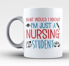 What would I know? I'm just a nursing student The perfect coffee mug for any proud nursing student. Order yours today! Take advantage of our Low Flat Rate Shipping - order 2 or more and save. - Printe