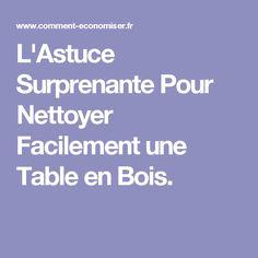 L'Astuce Surprenante Pour Nettoyer Facilement une Table en Bois.