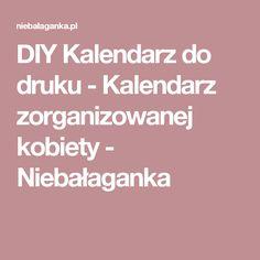 DIY Kalendarz do druku - Kalendarz zorganizowanej kobiety - Niebałaganka