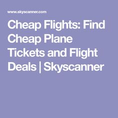 Cheap Flights: Find Cheap Plane Tickets and Flight Deals | Skyscanner