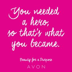 You needed a hero, so that's what you became. http://bit.ly/AvonPHBFAP