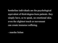 love this quote by the creator of Dialectical Behavioral Therapy (to treat Borderline Personality Disorder)
