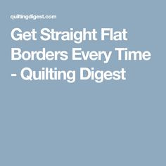 Get Straight Flat Borders Every Time - Quilting Digest