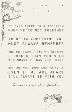 The most beautiful quote i've read so far. Even if it comes from winnie the pooh...