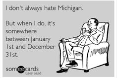 I don't always hate Michigan... But when I do - ecard