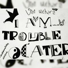 I am trublecater #viniuehara