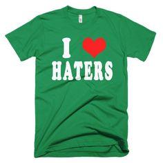 I Love Haters Short sleeve men's t-shirt