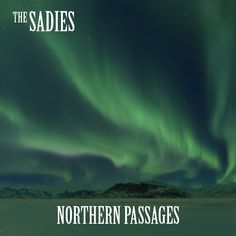 THE SADIES - Northern passages http://www.woodyjagger.com/2017/02/the-sadies-northern-passages-2017.html