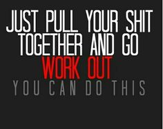 Just pull your shit together and go workout. You can do this! Diet and Fitness Humor, Gym Memes, Gym Motivation, Nike, Adidas, Exercise, Workout, Fit, Training, Cardio, Lifting, Running, Jogging, Sport, Fitbit, Garmin, Polar
