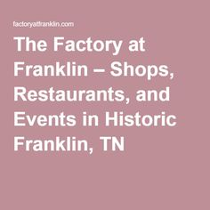 The Factory at Franklin – Shops, Restaurants, and Events in Historic Franklin, TN
