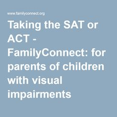 Taking the SAT or ACT - FamilyConnect: for parents of children with visual impairments