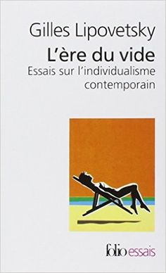 L'ère du vide : Essais sur l'individualisme contemporain. Gilles Lipovetsky