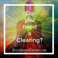 Do You Need a Clearing? You may be surprised! ==> Click here to learn more - www.divinegoddesscoaching.com